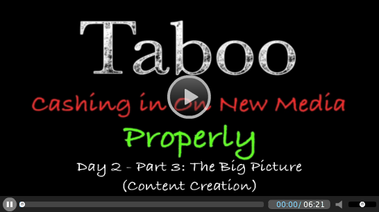 Taboo - Cashing In On New Media Properly - Day 2 Part 3 - Content Creation